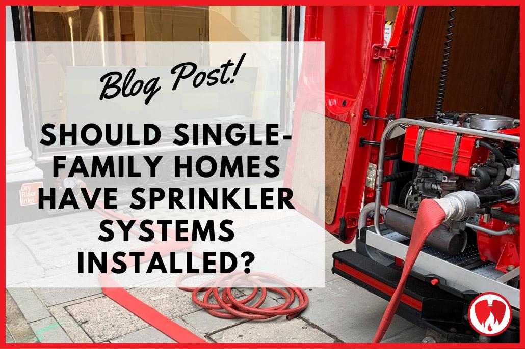 Should Single-Family Homes have Sprinkler Systems Installed?