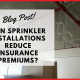 Can Sprinkler Installations Reduce Insurance Premiums?